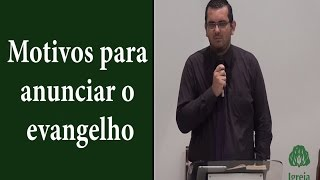 Motivos para anunciar o evangelho