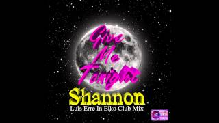 Shannon Give Me Tonight (Dj Luis Erre In Eiko Club Mix