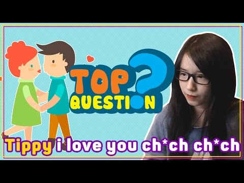 Top-Question tập2 : Tippy i love you ch*ch ch*ch