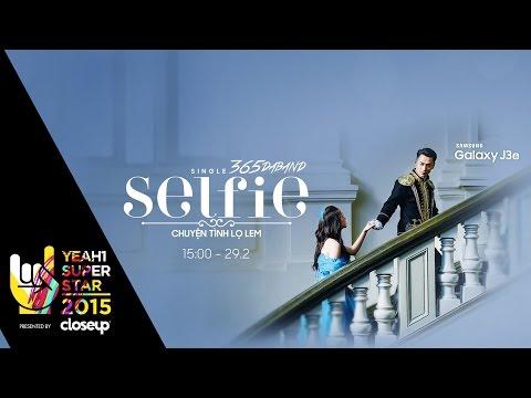 Selfie - Chuyện Tình Lọ Lem | 365 Daband | Yeah1 Superstar (Offical MV)