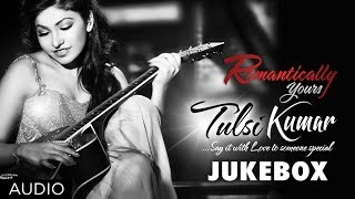 Tulsi Kumar Top 10 - Audio JukeBox