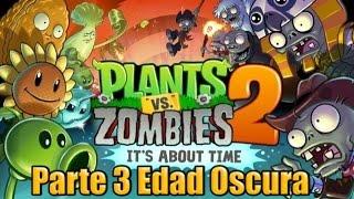 Plants Vs Zombies 2 Parte 3 Edad Oscura Español