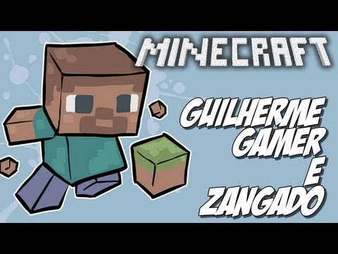Minecraft - Guilherme Gamer + Zangado = FAIL