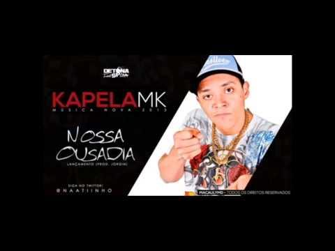 MC Kapela MK   Nossa Ousadia   Música nova 2013