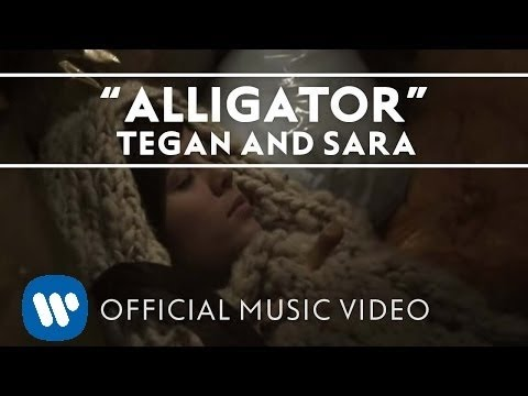 Tegan and Sara - Alligator [Official Music Video]