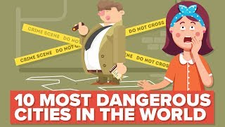 10 Most Dangerous Cities in the World (That You Should Probably NOT Visit)