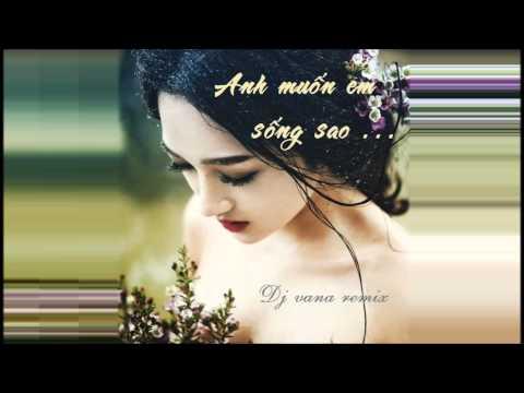 Anh muốn em sống sao - english version - vocal cover - dj vana remix 2015