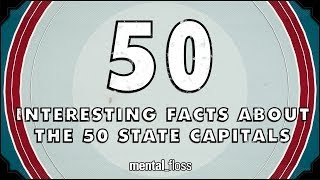 50 Interesting Facts About The 50 State Capitals - mental_floss on YouTube (Ep.47)