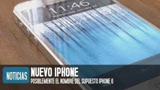 Nuevo IPhone ¿El Nombre Del IPhone 6?