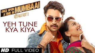 Yeh Tune Kya Kiya - Once upon A Time In Mumbaai Dobara
