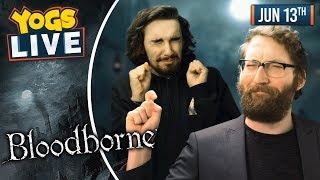 BLOODBORNE - Tom & Harry! - 13/06/19