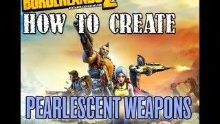 Borderlands 2 How To Create Pearlescent Weapons