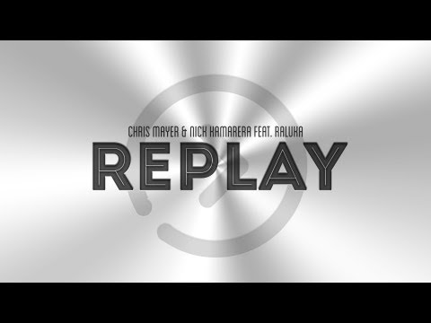 Chris Mayer & Nick Kamarera feat. Raluka - RePlay (Lyric Video)