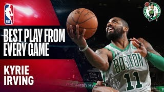 Kyrie Irving's BEST PLAY from Every Game | Boston Celtics 2017-2018