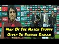 Man Of The Match Trophy Given To Fakhar Zaman Lahore Qalandars HBL PSL 2018