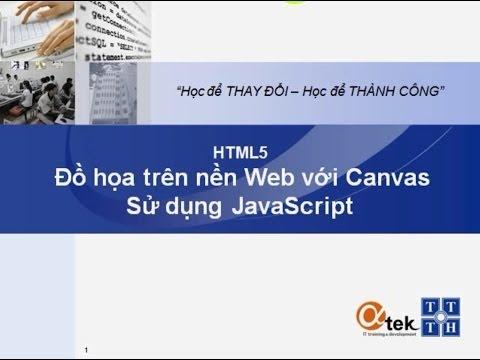 Bài 3. HTML5 Đồ họa trên nền Web với Canvas_Sử dụng JavaScript.