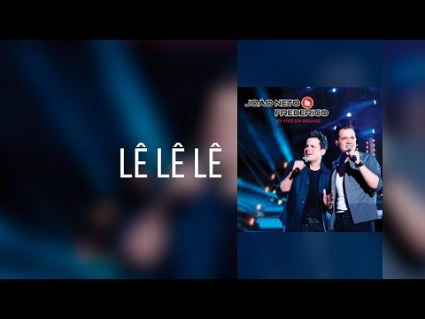Clipe oficial do sucesso Lê Lê Lê de João Neto e Frederico