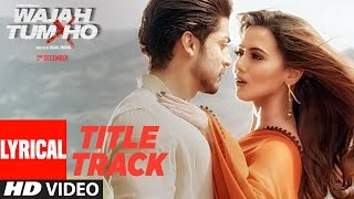 """Wajah Tum Ho"" (Title Song)Lyrical"