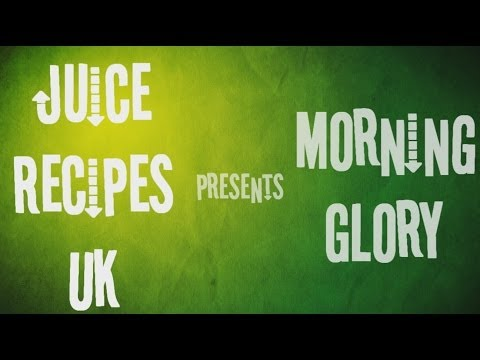 Juicing Recipes - How To Make Morning Glory