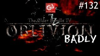 Let's Play The Elder Scrolls IV: Oblivion (Badly) 132 - The Swing of Things