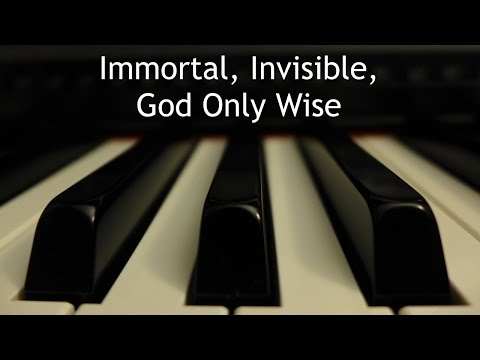 Immortal, Invisible, God Only Wise - piano instrumental hymn with lyrics