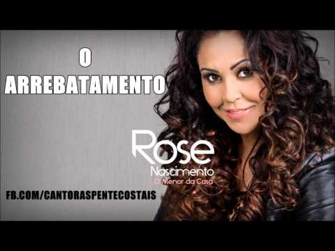 ROSE NASCIMENTO - O Arrebatamento ♪ (2013)