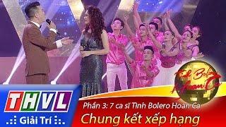 THVL | Tình Bolero hoan ca - Tập 13: Chung kết xếp hạng - Phần 3 | 7 ca sĩ Tình Bolero Hoan Ca