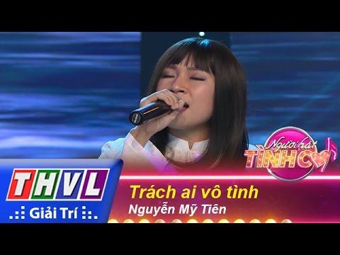 THVL | Người hát tình ca - Tập 10: Trách ai vô tình - Nguyễn Mỹ Tiên