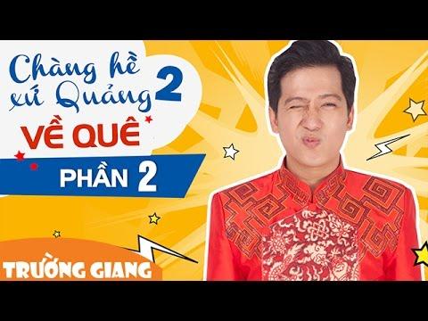 Liveshow Trường Giang Chàng Hề Xứ Quảng 2 - Về Quê - Phần 2
