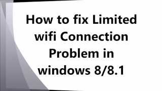 How To Fix Limited Wifi Connection Problem In Windows 8 Or