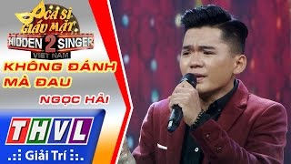 THVL   Ca sĩ giấu mặt 2016 - Tập 15   Bán kết 1: Không đánh mà đau - Ngọc Hải   Đội Dương Ngọc Thái