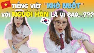 """Tiếng Việt """"KHÓ NUỐT"""" với người Hàn là vì sao...??"""