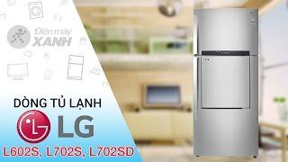 Đánh giá dòng tủ lạnh LG Inverter GR L602S, GR L702S, GR L702SD  | Điện máy XANH