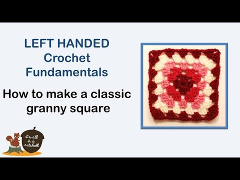 How to make a classic granny square - LEFT handed Crochet Fundamentals #35