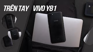 Trên tay Vivo Y81: Lựa ch�n tốt nhất trong tầm giá 5 triệu