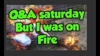 That Time I Set Myself On Fire - Answering Your Questions