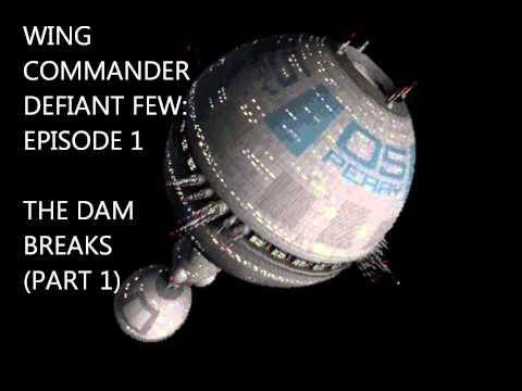 Wing Commander Defiant Few, Episode 1: The Dam Breaks, Part 1