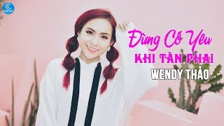 Đừng Cố Yêu Khi Tàn Phai - Wendy Thảo (Audio Official)