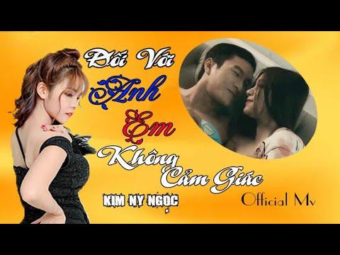 Đối Với Anh Em Không Còn Cảm Giác - Kim Ny Ngọc [Full HD 1080p]