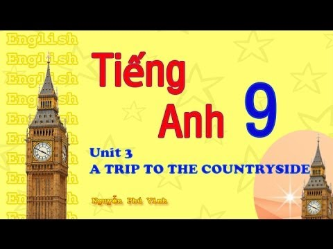 Tiếng Anh Lớp 9 - Unit 3 : A Trip To The Countryside | English 9