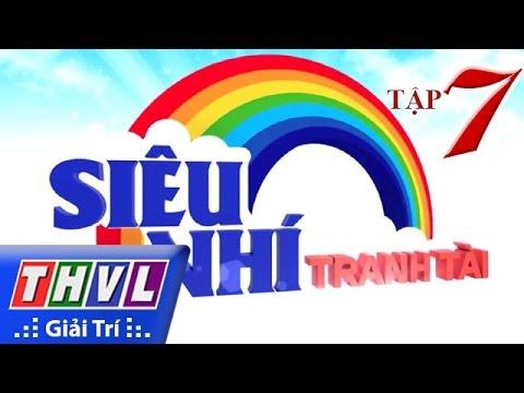 THVL | Siêu nhí tranh tài - Tập 7