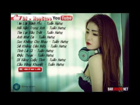 Nonstop - Việt Mix - Top Hit Những Ca Khúc Hay Nhất Của Tuấn Hưng Remix