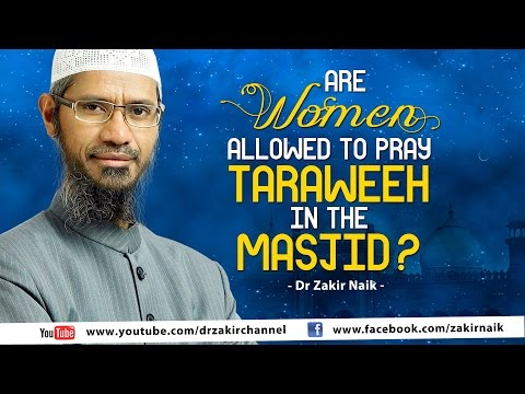 Are women allowed to pray taraweeh in the masjid? by Dr Zakir Naik