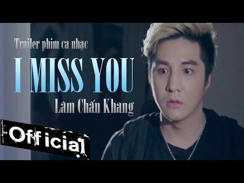 Phim Ca Nhạc I Miss You (Anh Nhớ Em) - Lâm Chấn Khang (Trailer)