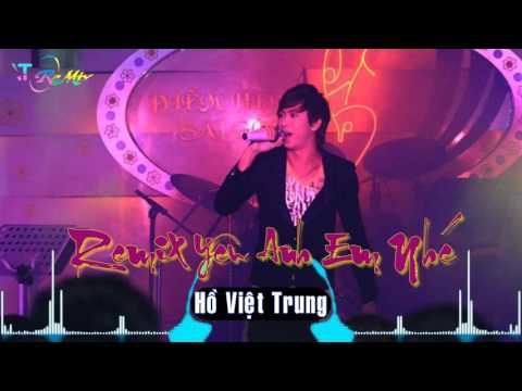 Yêu Anh Em Nhé Remix - Hồ Việt Trung