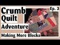 Crumb Quilting Adventure Making More Crumb Quilt Blocks Ep 3