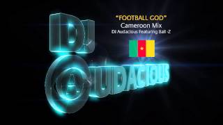 Football GOD! Cameroon Mix - DJ Audacious Feat. Ball-Z