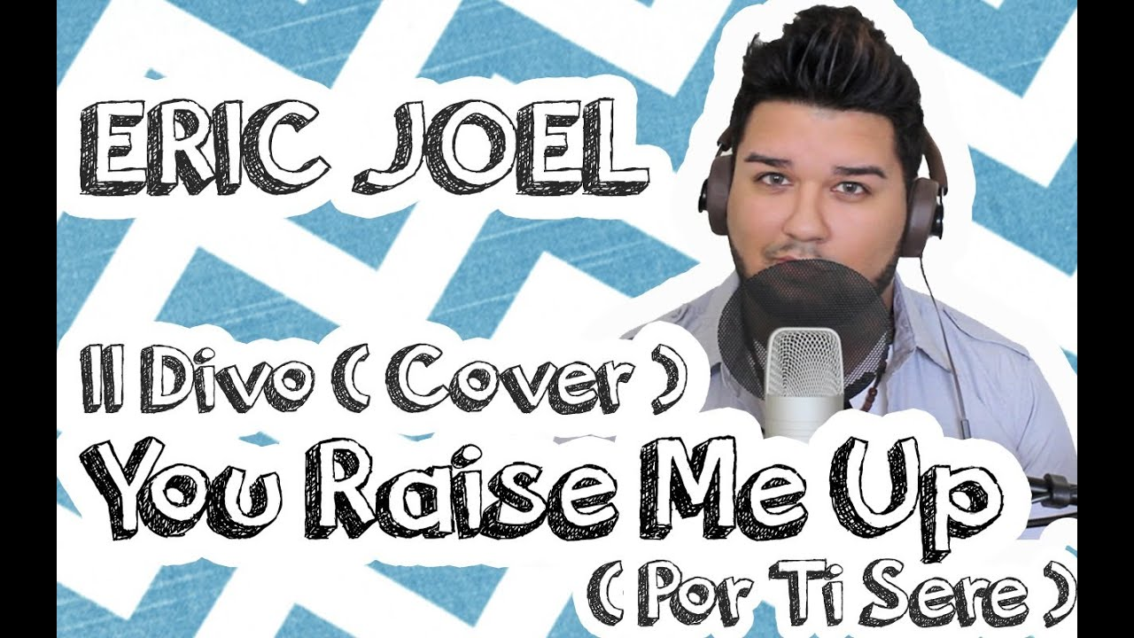 Josh groban il divo you raise me up por ti sere eric joel cover youtube - Il divo por ti sere ...
