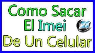 ¿Como Saber El Imei De Un Celular? Consulta El Tuyo En La