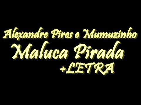 Alexandre Pires e Mumuzinho - Maluca Pirada +LETRA